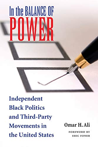 In the Balance of Power: Independent Black Politics and Third-Party Movements in the United States:...