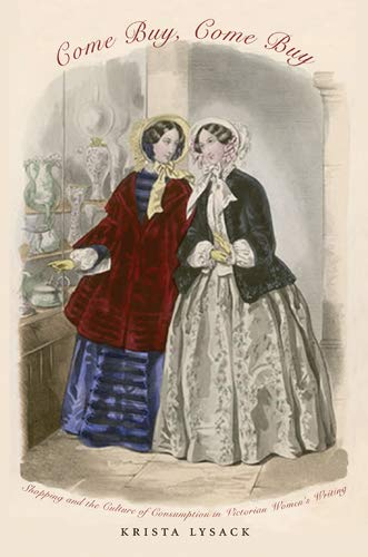 9780821418109: Come Buy, Come Buy: Shopping and the Culture of Consumption in Victorian Women's Writing