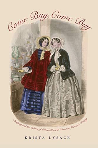 9780821418116: Come Buy, Come Buy: Shopping and the Culture of Consumption in Victorian Women's Writing