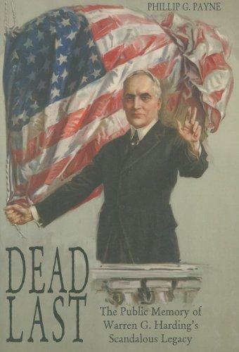 Dead Last: The Public Memory of Warren G. Hardings Scandalous Legacy: Phillip G. Payne