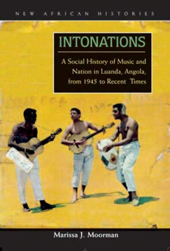 9780821418239: Intonations: A Social History of Music and Nation in Luanda, Angola, from 1945 to Recent Times (New African Histories)