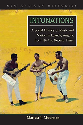 9780821418246: Intonations: A Social History of Music and Nation in Luanda, Angola, from 1945 to Recent Times (New African Histories)