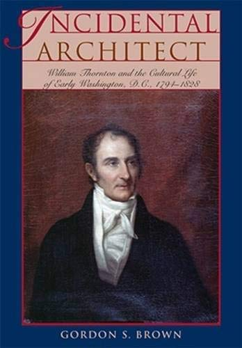 9780821418628: Incidental Architect: William Thornton and the Cultural Life of Early Washington, D.C., 1794-1828 (Perspective On Art & Architect)