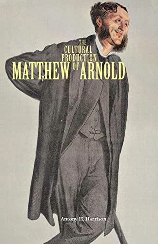 The Cultural Production of Matthew Arnold: Harrison, Antony H.