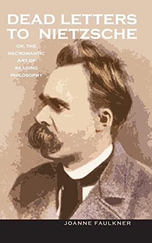 Dead Letters to Nietzsche, or the Necromantic Art of Reading Philosophy: Joanne Faulkner