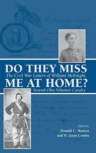 Do They Miss Me at Home?: The Civil War Letters of William McKnight, Seventh Ohio Volunteer Cavalry...
