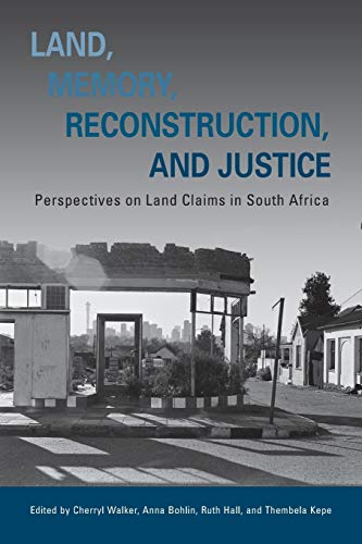 Land, Memory, Reconstruction, and Justice: Perspectives on: Editor-Cherryl Walker; Editor-Anna