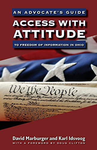 Access with Attitude: An Advocate's Guide to Freedom of Information in Ohio: Marburger, David;...