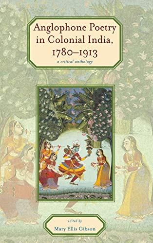 Anglophone Poetry in Colonial India, 1780?1913: A Critical Anthology (Series in Victorian Studies)