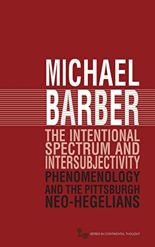 The Intentional Spectrum and Intersubjectivity: Phenomenology and the Pittsburgh Neo-Hegelians (...