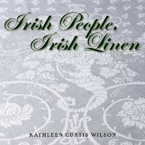 Irish People, Irish Linen: Kathleen Curtis Wilson