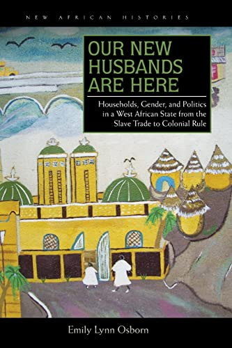 Our New Husbands Are Here: Households, Gender, and Politics in a West African State from the Slave ...