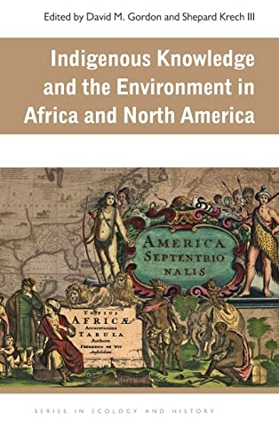 Indigenous Knowledge and the Environment in Africa and North America (Hardback)