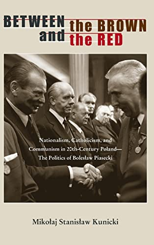 9780821420041: Between the Brown and the Red: Nationalism, Catholicism, and Communism in Twentieth-Century Poland―The Politics of Boleslaw Piasecki (Polish and Polish American Studies)