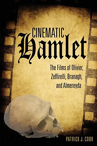 Cinematic Hamlet: The Films of Olivier, Zeffirelli, Branagh, and Almereyda: Patrick J. Cook