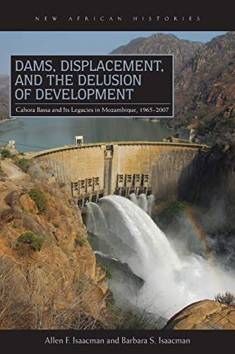 9780821420331: Dams, Displacement, and the Delusion of Development: Cahora Bassa and Its Legacies in Mozambique, 1965-2007 (New African Histories)