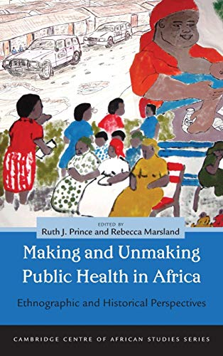 9780821420577: Making and Unmaking Public Health in Africa: Ethnographic and Historical Perspectives (Cambridge Centre of African Studies)