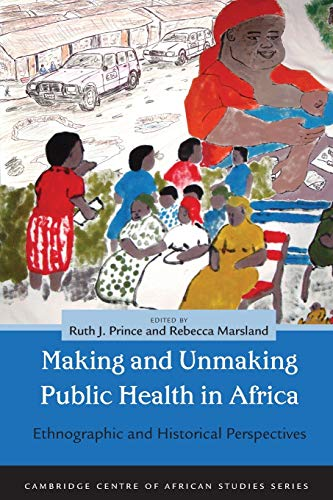 9780821420584: Making and Unmaking Public Health in Africa: Ethnographic and Historical Perspectives (Cambridge Centre of African Studies)