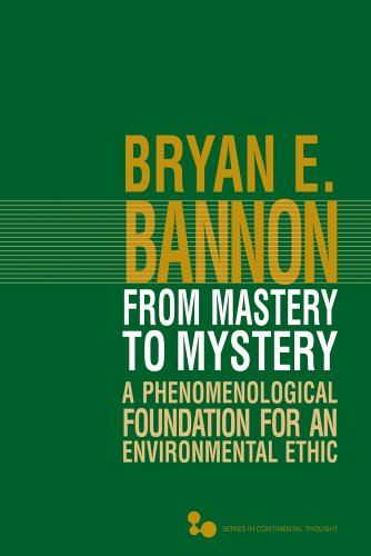 9780821420645: From Mastery to Mystery: A Phenomenological Foundation for an Environmental Ethic (Series In Continental Thought)