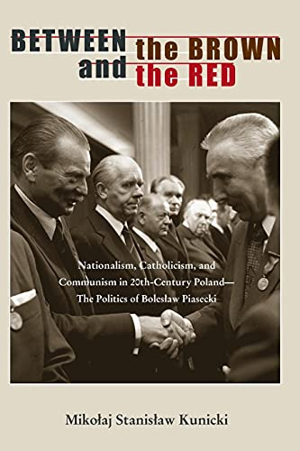 9780821420737: Between the Brown and the Red: Nationalism, Catholicism, and Communism in Twentieth-Century Poland―The Politics of Boleslaw Piasecki (Polish and Polish American Studies)