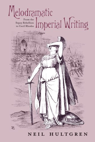 Melodramatic Imperial Writing: From the Sepoy Rebellion to Cecil Rhodes: Hultgren, Neil Emory
