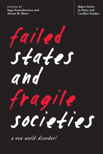 Failed States and Fragile Societies: A New World Disorder? (Baker Series in Peace and Conflict Stud...