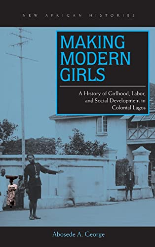 9780821421154: Making Modern Girls: A History of Girlhood, Labor, and Social Development in Colonial Lagos (New African Histories)