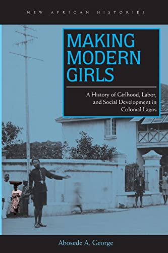 9780821421161: Making Modern Girls: A History of Girlhood, Labor, and Social Development in Colonial Lagos (New African Histories)