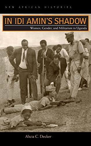 9780821421178: In Idi Amin's Shadow: Women, Gender, and Militarism in Uganda (New African Histories)