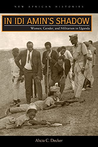 9780821421185: In Idi Amin's Shadow: Women, Gender, and Militarism in Uganda (New African Histories)