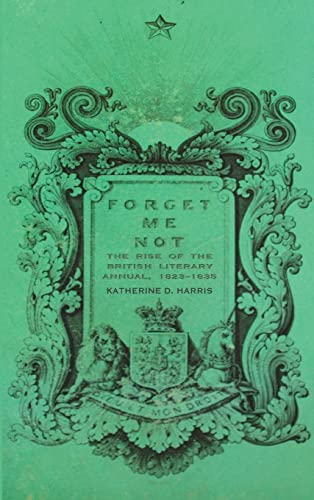 Forget Me Not: The Rise of the British Literary Annual, 1823-1835 (Hardback): Katherine D. Harris