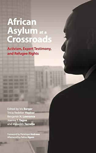 African Asylum at a Crossroads: Activism, Expert Testimony, and Refugee Rights: Lawrance, Benjamin ...