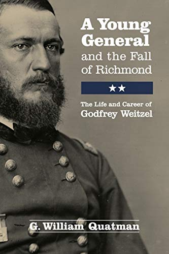 A Young General and theFallof Richmond: The Life and Career of Godfrey Weitzel
