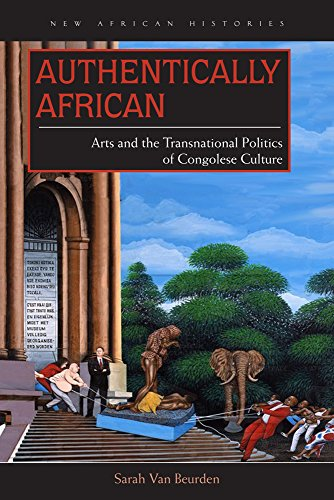 9780821421901: Authentically African: Arts and the Transnational Politics of Congolese Culture (New African Histories)