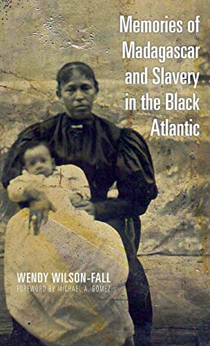 Memories of Madagascar and Slavery in the Black Atlantic (Hardback): Wendy Wilson-Fall