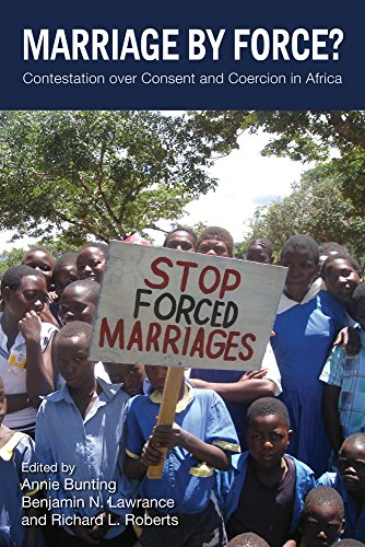 Marriage by Force?: Contestation over Consent and Coercion in Africa: Annie Bunting and Benjamin N....
