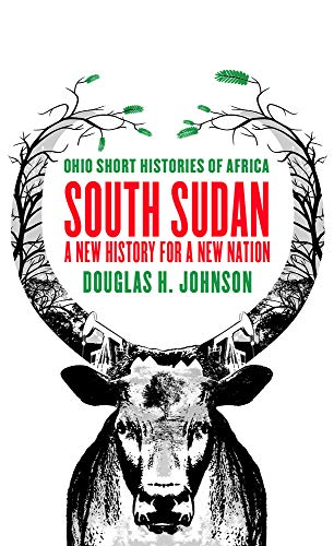 9780821422427: South Sudan: A New History for a New Nation (Ohio Short Histories of Africa)