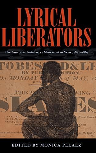 Lyrical Liberators: The American Antislavery Movement in Verse, 1831-1865: Monica Pelaez