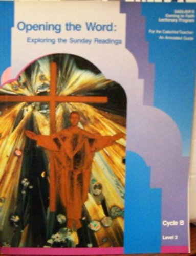 9780821515853: Opening the Word: Exploring The Sunday Readings (Sadlier's Coming to Faith Lectionary Program, An Annotated Guide)