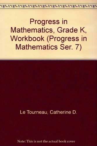 Progress in Mathematics, Grade K, Workbook (Progress in Mathematics Ser. 7) (0821526200) by Catherine D. Le Tourneau; Helen T. Smythe; Monica T. Sicilia; M. Winifred Kelly; Colleen A. Dougherty; Rose A. McDonnell; Anne V. Burrows; Mary G....