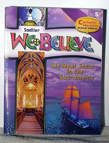 9780821530559: Sadlier We Believe Grade 5 School Edition Student Book We Meet Jesus in the Sacraments