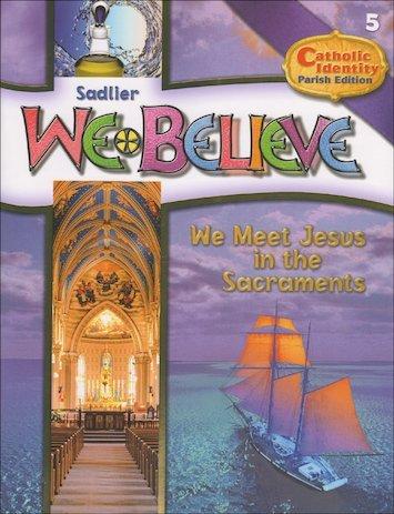 9780821530856: Sadlier - We Believe - Catholic Identity Parish Edition - We Meet Jesus in the Sacraments