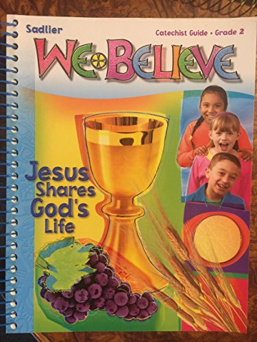 We Believe Jesus Shares God's Life, Catechist Guide (Catechist Guide Grade 2): William H. ...