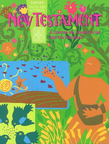 9780821556016: New Testament: A Course on Jesus Christ and His Disciples: Student Edition (Sadlier Faith and Witness)