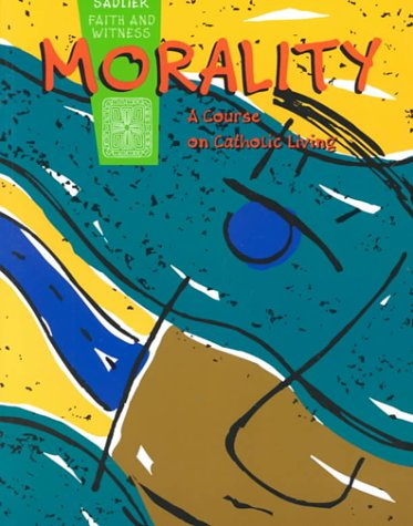 9780821556030: Morality: A Course on Catholic Living (Sadlier faith and witness)