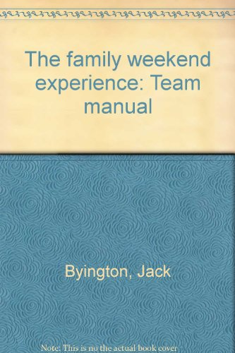 The family weekend experience: Team manual: Byington, Jack