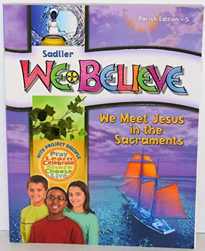 9780821564059: Sadlier We Believe We Meet Jesus in the Sacrements Grade 5 Parish Edition