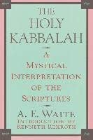 Holy Kaballah A Study of the Secret Tradition in Israel As Unfolded by Sons of the Doctrine for the...