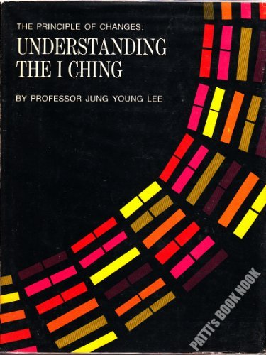 Principle of Changes : Understanding the I Ching: Lee, Jung Y.