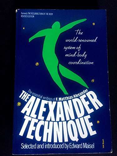 9780821602607: THE ALEXANDER TECHNIQUE [Paperback] by F. MATTHIAS ALEXANDER; EDWARD MAISEL